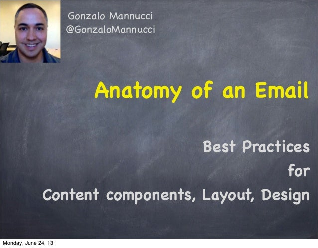 Anatomy of an EmailBest PracticesforContent components, Layout, DesignGonzalo Mannucci@GonzaloMannucciMonday, June 24, 13
