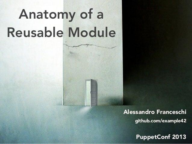 Anatomy of a Reusable Module Alessandro Franceschi github.com/example42 PuppetConf 2013