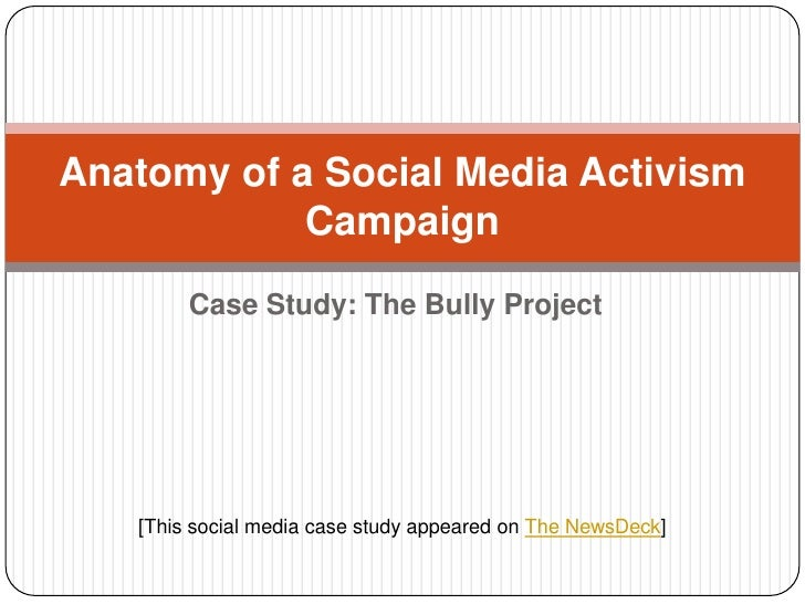 Anatomy of a Social Media Activism            Campaign        Case Study: The Bully Project   [This social media case stud...