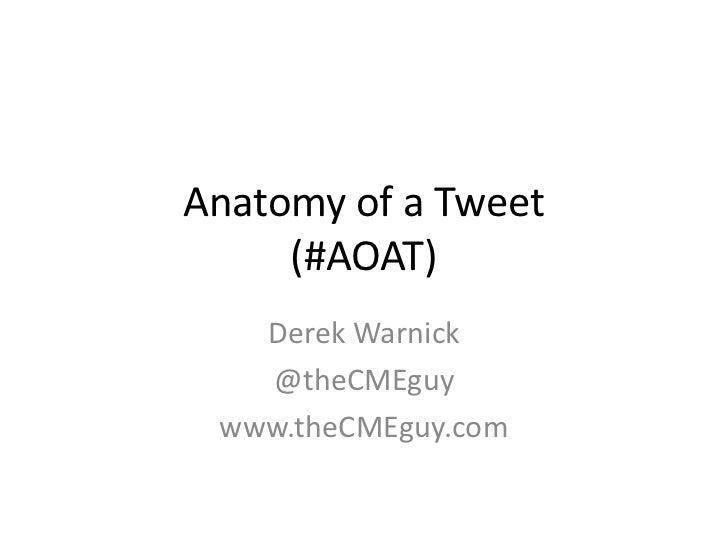 Anatomy of a Tweet     (#AOAT)   Derek Warnick   @theCMEguy www.theCMEguy.com