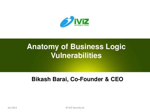 Anatomy of Business Logic                Vulnerabilities            Bikash Barai, Co-Founder & CEOJan 2013               ©...