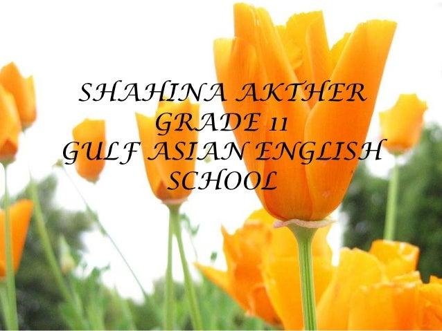SHAHINA AKTHER     GRADE 11GULF ASIAN ENGLISH      SCHOOL