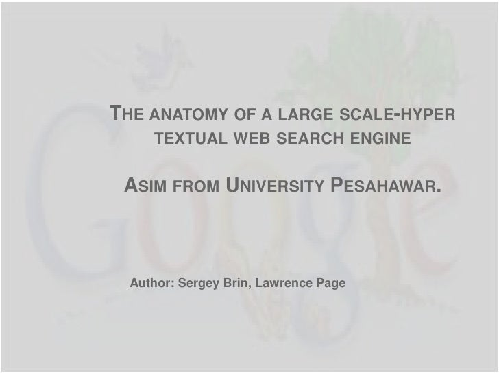 THE ANATOMY OF A LARGE SCALE-HYPER    TEXTUAL WEB SEARCH ENGINE ASIM FROM UNIVERSITY PESAHAWAR. Author: Sergey Brin, Lawre...