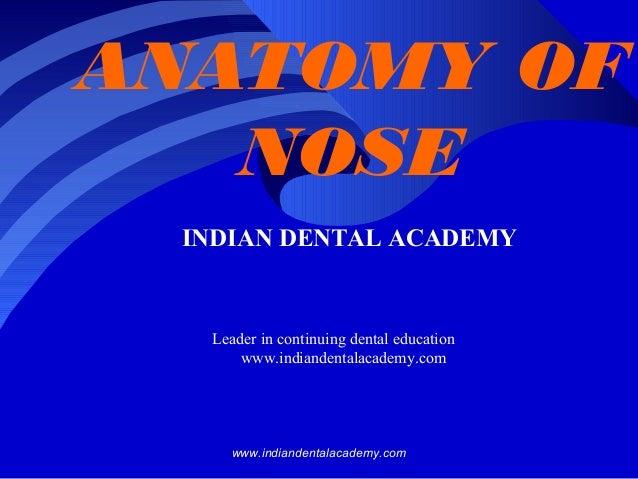 ANATOMY OF NOSE INDIAN DENTAL ACADEMY  Leader in continuing dental education www.indiandentalacademy.com  www.indiandental...