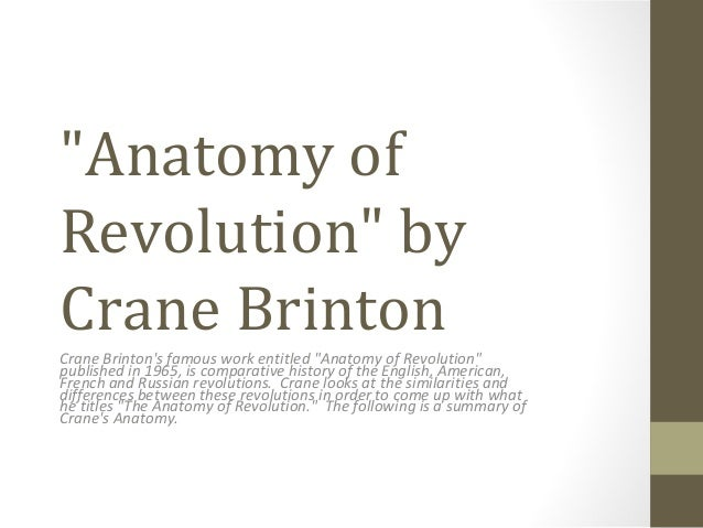"""Anatomy of Revolution"" by Crane Brinton Crane Brinton's famous work entitled ""Anatomy of Revolution"" published in 1965, i..."
