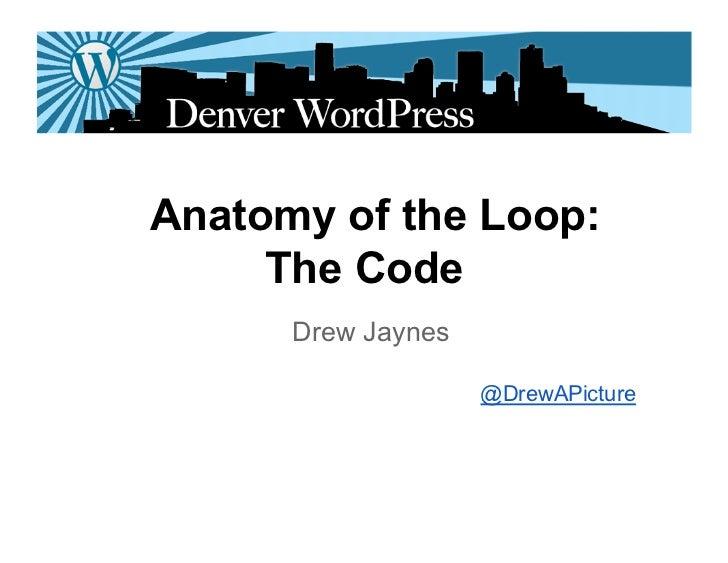 Anatomy of the Loop:     The Code      Drew Jaynes                    @DrewAPicture