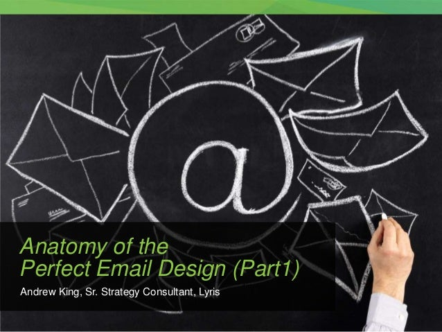 © 2012 Lyris   1   Andrew King, Sr. Strategy Consultant, Lyris Anatomy of the Perfect Email Design (Part1)