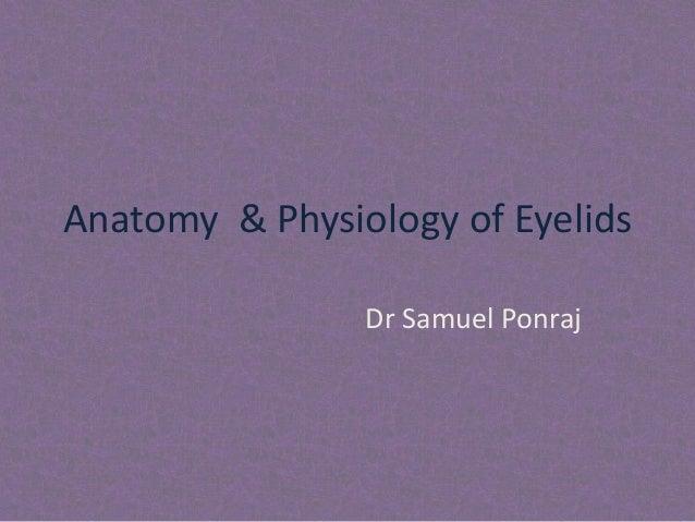 Anatomy & Physiology of Eyelids Dr Samuel Ponraj