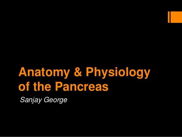 Anatomy & Physiologyof the PancreasSanjay George