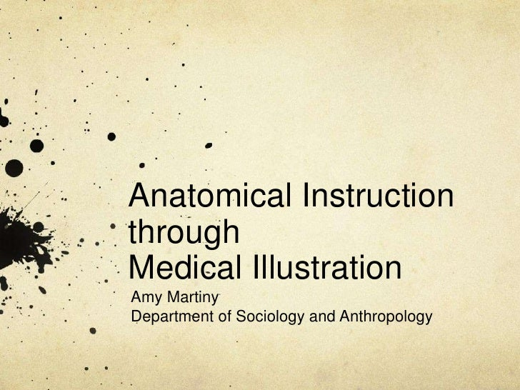 Anatomical Instruction through Medical Illustration <br />Amy Martiny<br />Department of Sociology and Anthropology<br />