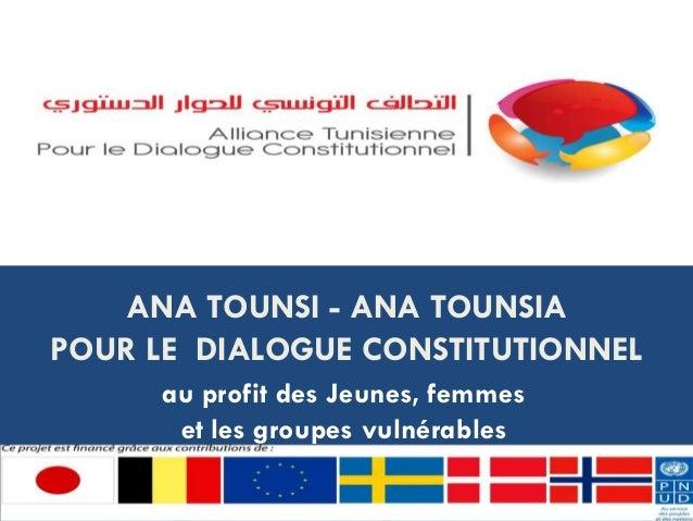 ANA TOUNSI - ANA TOUNSIAPOUR LE DIALOGUE CONSTITUTIONNEL      au profit des Jeunes, femmes       et les groupes vulnérables