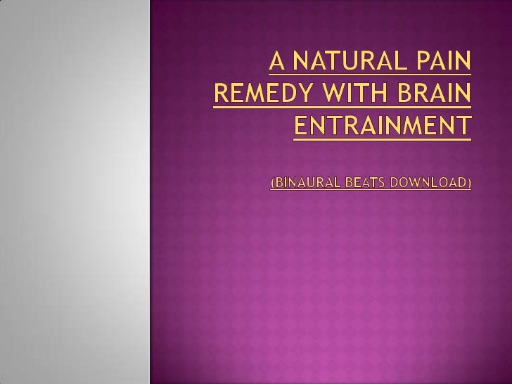 A NATURAL PAIN REMEDY WITH BRAIN ENTRAINMENT (BINAURAL BEATS DOWNLOAD) <br />