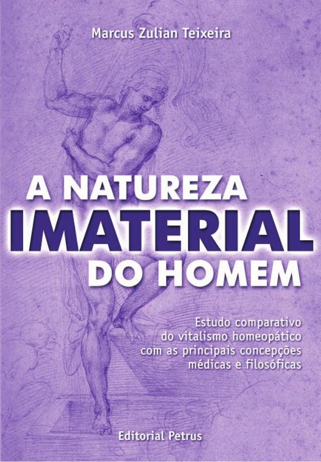 Marcus Zulian Teixeira A Natureza Imaterial do Homem Estudo comparativo do vitalismo homeopático com as principais concepç...