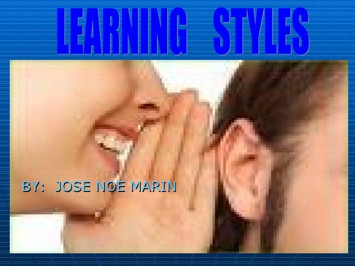 <ul><li>BY:  JOSE NOE MARIN </li></ul>LEARNING  STYLES