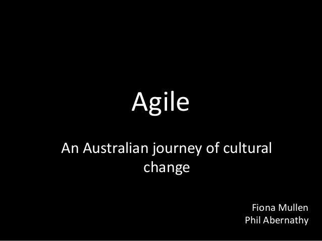 Agile An Australian journey of cultural change Fiona Mullen Phil Abernathy