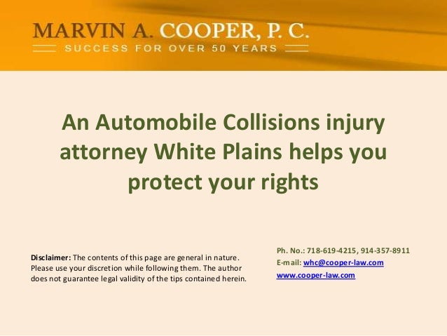 An Automobile Collisions injury attorney White Plains helps you protect your rights Disclaimer: The contents of this page ...