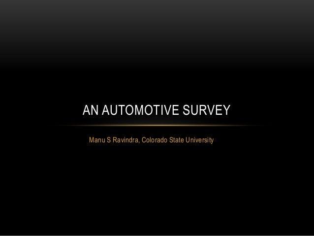 AN AUTOMOTIVE SURVEY Manu S Ravindra, Colorado State University