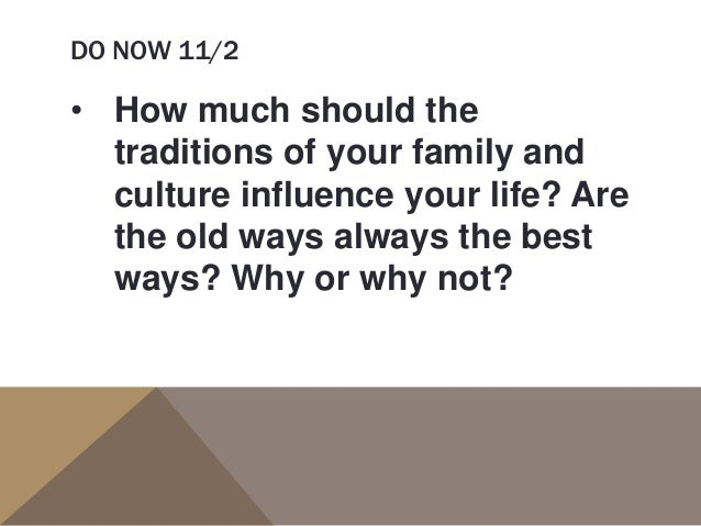 DO NOW 11/2 • How much should the traditions of your family and culture influence your life? Are the old ways always the b...
