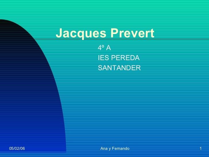 Jacques Prevert                 4º A                 IES PEREDA                 SANTANDER05/02/06         Ana y Fernando   1