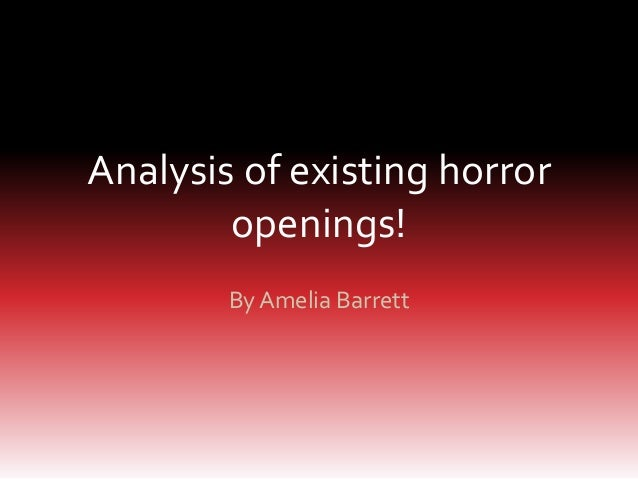 Analysis of existing horror openings! By Amelia Barrett