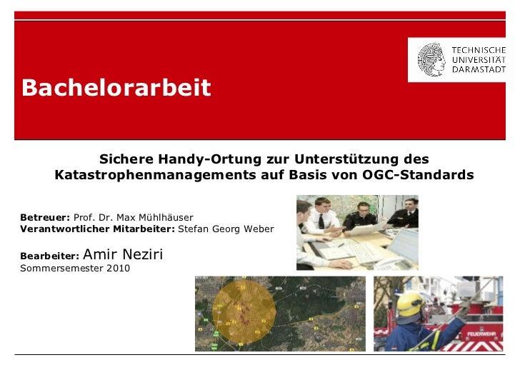 Bachelorarbeit Sichere Handy-Ortung zur Unterstützung des Katastrophenmanagements auf Basis von OGC-Standards Betreuer:  P...