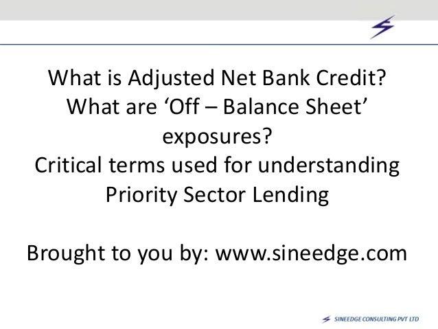 Adjusted Net Bank Credit and Off-Balance Sheet items,