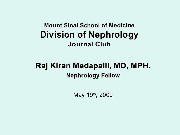 Raj Kiran Medapalli, MD, MPH. Nephrology Fellow May 19 th , 2009 Mount Sinai School of Medicine Division of Nephrology Jou...