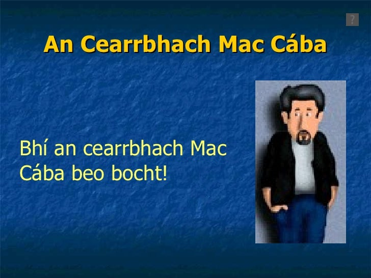 An Cearrbhach Mac Cába Bhí an cearrbhach Mac Cába beo bocht!