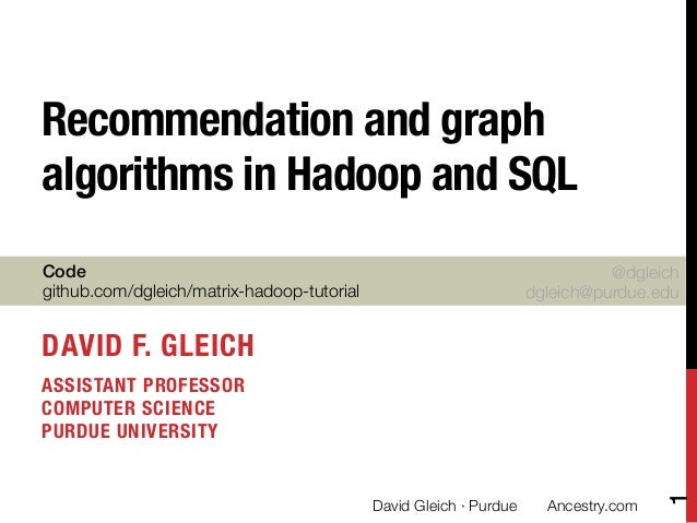 Recommendation and graph algorithms in Hadoop and SQL Code  github.com/dgleich/matrix-hadoop-tutorial  @dgleich dgleich@pu...