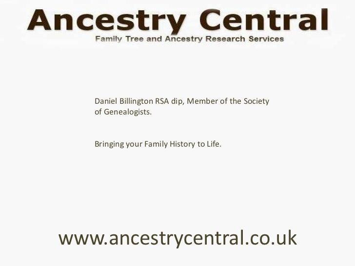 Daniel Billington RSA dip, Member of the Society   of Genealogists.   Bringing your Family History to Life.www.ancestrycen...