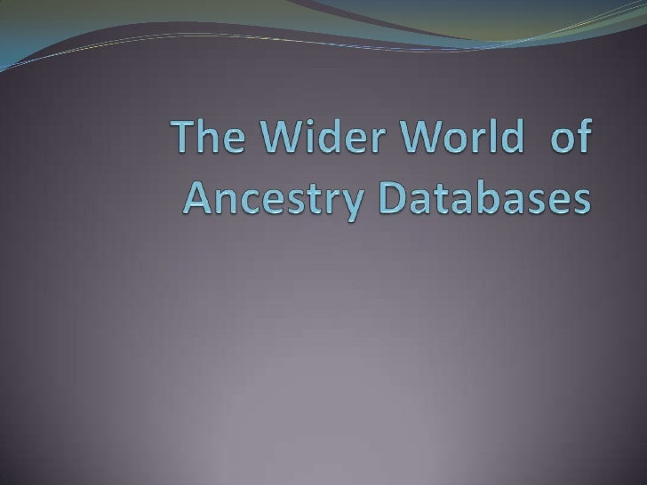 The Wider World  of Ancestry Databases<br />