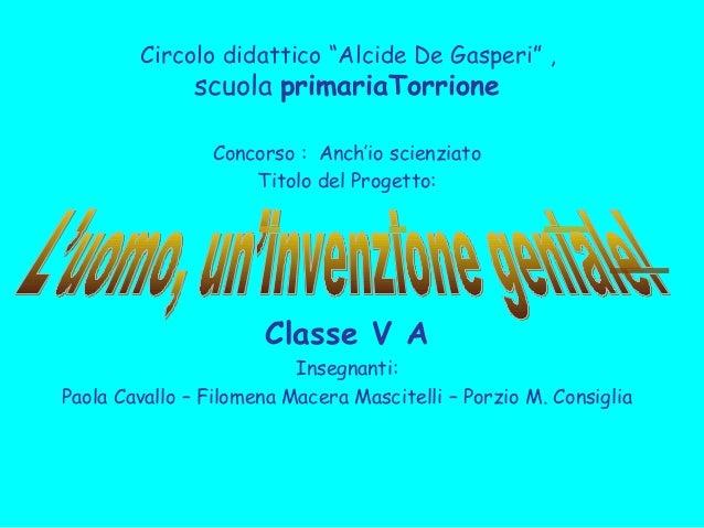 """Circolo didattico """"Alcide De Gasperi"""" , scuola primariaTorrione Concorso : Anch'io scienziato Titolo del Progetto: Classe ..."""