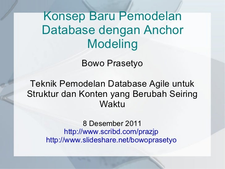 Konsep Baru Pemodelan Database dengan Anchor Modeling Bowo Prasetyo Teknik Pemodelan Database Agile untuk Struktur dan Kon...