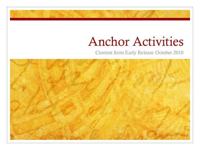 Anchor Activities Content from Early Release October 2010