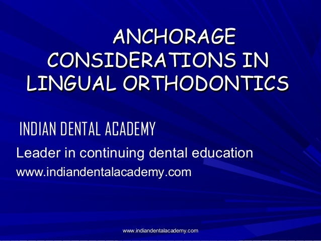 ANCHORAGE CONSIDERATIONS IN LINGUAL ORTHODONTICS INDIAN DENTAL ACADEMY Leader in continuing dental education www.indianden...