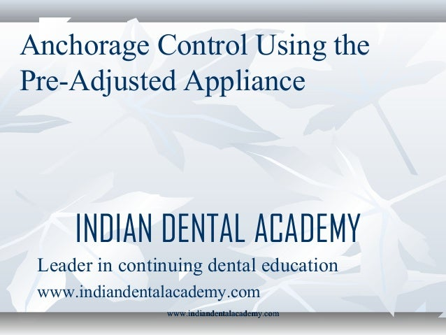 Anchorage Control Using the Pre-Adjusted Appliance  INDIAN DENTAL ACADEMY Leader in continuing dental education www.indian...