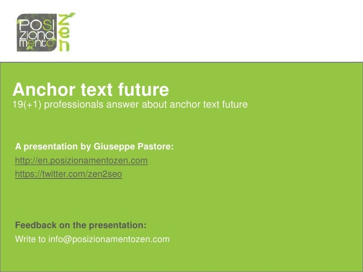 Anchor text future19(+1) professionals answer about anchor text futureA presentation by Giuseppe Pastore:http://en.posizio...