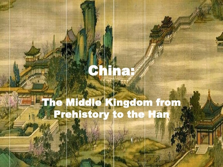 China: The Middle Kingdom from Prehistory to the Han