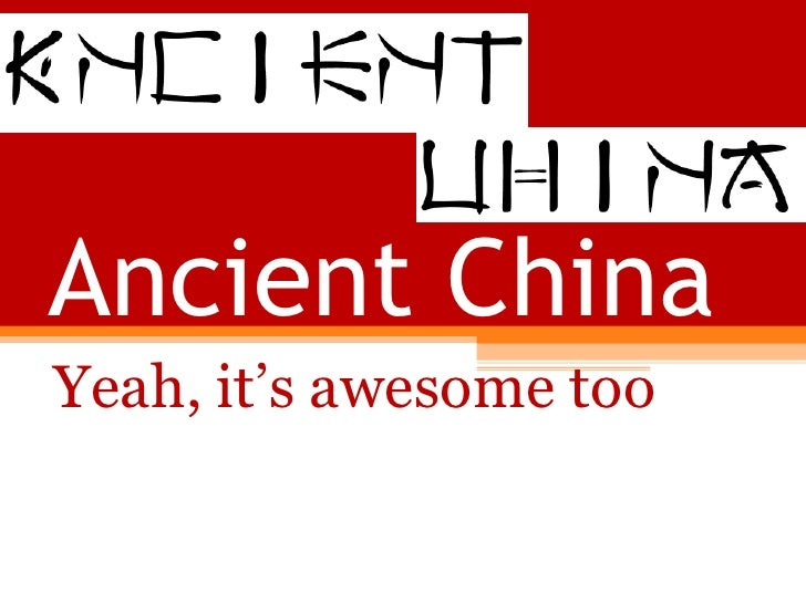 Ancient China Yeah, it's awesome too