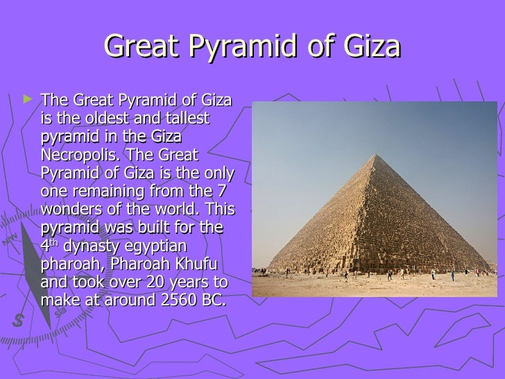 the building of the great pyramid and the facts about the great wonder Tall, is known as the great pyramid and was considered to be a wonder of the  developing pyramid-building  amazing facts about the great pyramids.