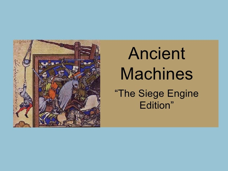 "Ancient Machines ""The Siege Engine Edition"""