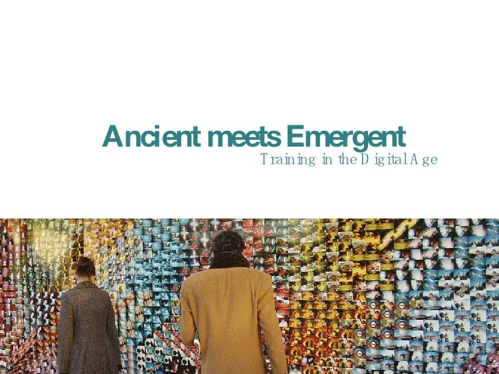 Ancient meets Emergent:  Training in the Digital Age
