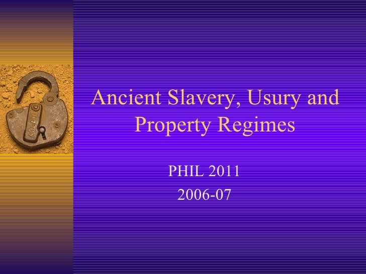 Ancient Slavery, Usury and Property Regimes PHIL 2011 2006-07