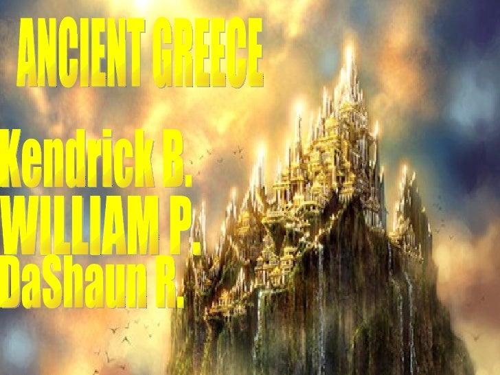 WILLIAM P. DaShaun R. ANCIENT GREECE Kendrick B.