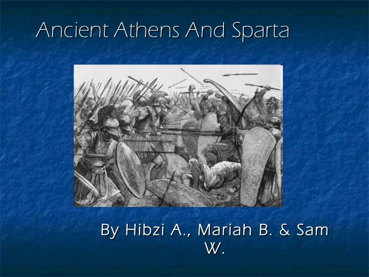Ancient Athens And Sparta By Hibzi A., Mariah B. & Sam W.