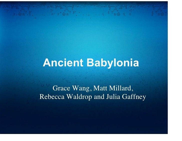 Ancient Babylonia     Grace Wang, Matt Millard, Rebecca Waldrop and Julia Gaffney