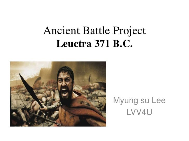 Ancient Battle ProjectLeuctra 371 B.C.<br />Myungsu Lee<br />LVV4U<br />
