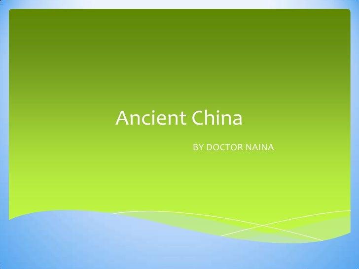 Ancient China       BY DOCTOR NAINA
