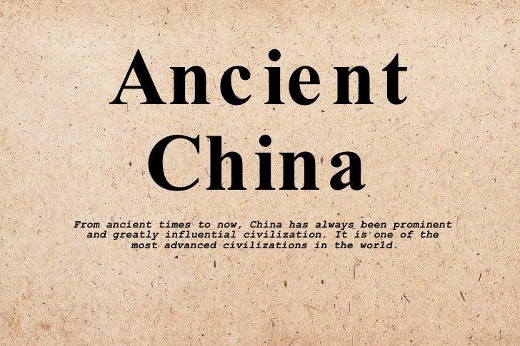 Ancient China <ul><ul><li>From ancient times to now, China has always been prominent  </li></ul></ul><ul><ul><li>and great...