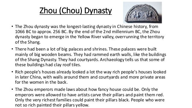 a report on the chou dynasty in china The shang dynasty (1600–1046 bc) was the second of the three ancient chinese dynasties, preceded by the xia dynasty and succeeded by the zhou dynasty based around the yellow river valley, the shang capital was anyang it was the first dynasty with written records — inscriptions on bones and.